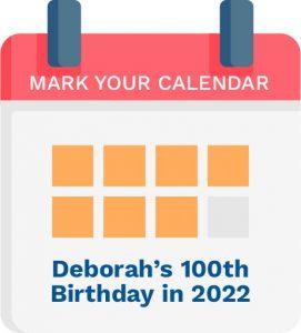 Mark Your Calendar Deborah's 100th Birthday in 2022